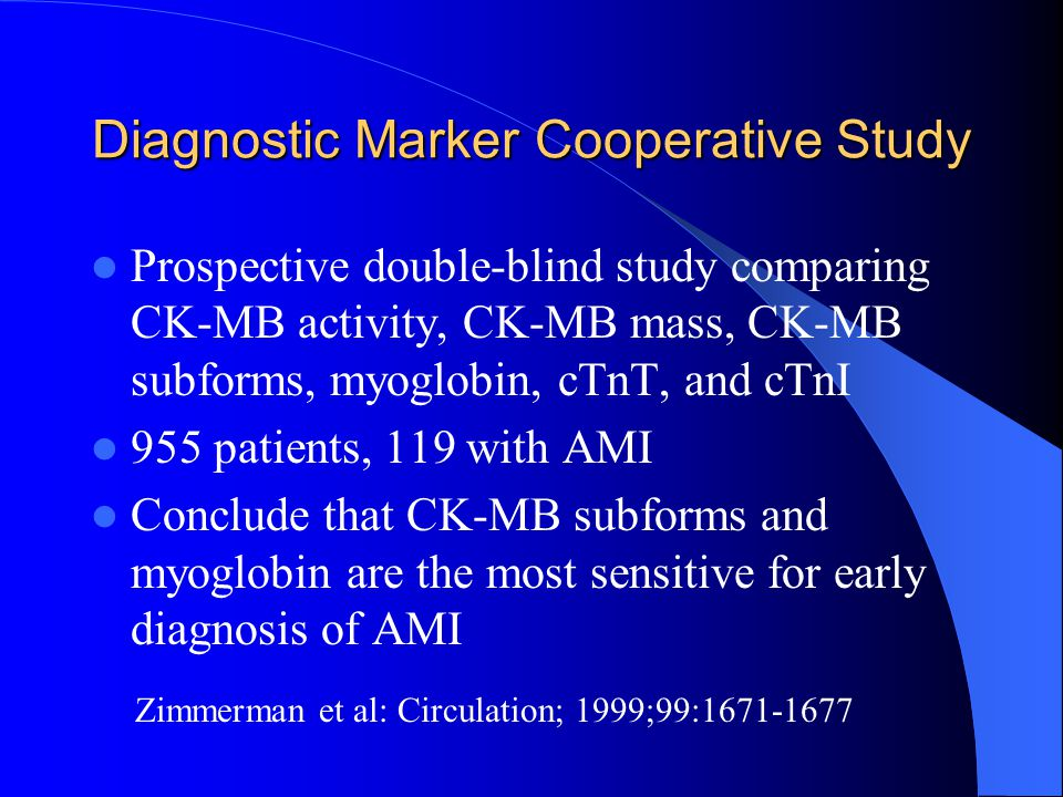 Diagnostic Marker Cooperative Study Prospective double-blind study comparing CK-MB activity, CK-MB mass, CK-MB subforms, myoglobin, cTnT, and cTnI 955