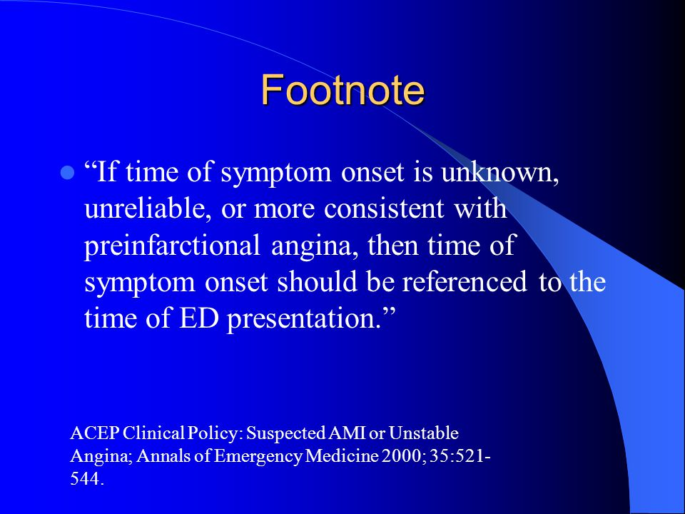 "Footnote ""If time of symptom onset is unknown, unreliable, or more consistent with preinfarctional angina, then time of symptom onset should be refere"