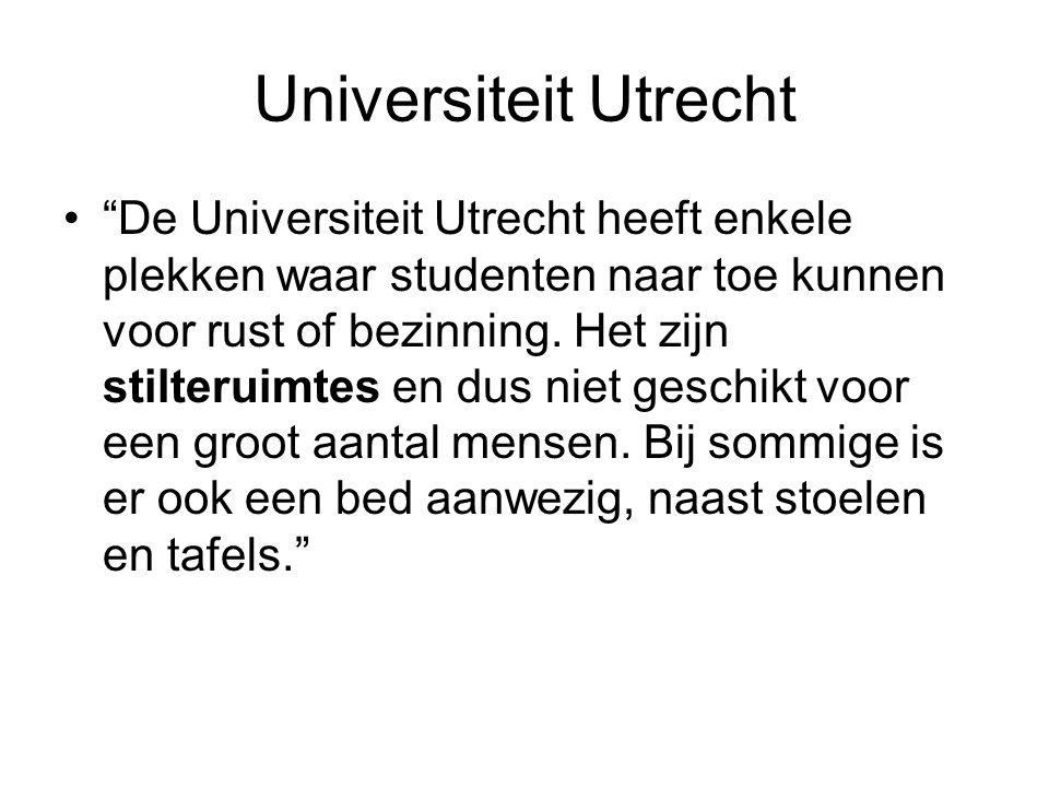 Universiteit Utrecht De Universiteit Utrecht heeft enkele plekken waar studenten naar toe kunnen voor rust of bezinning.