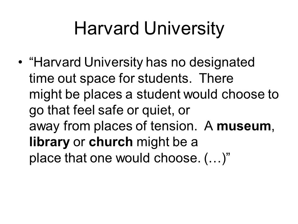 Harvard University Harvard University has no designated time out space for students.