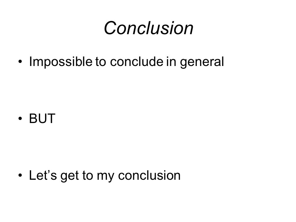 Conclusion Impossible to conclude in general BUT Let's get to my conclusion