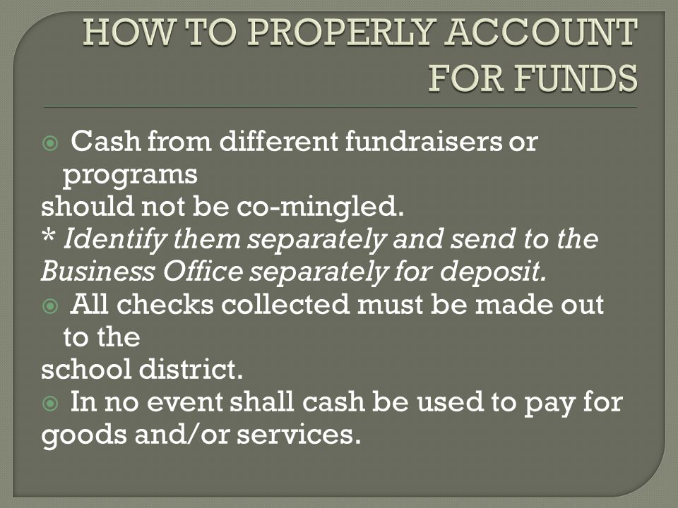  Cash from different fundraisers or programs should not be co-mingled.