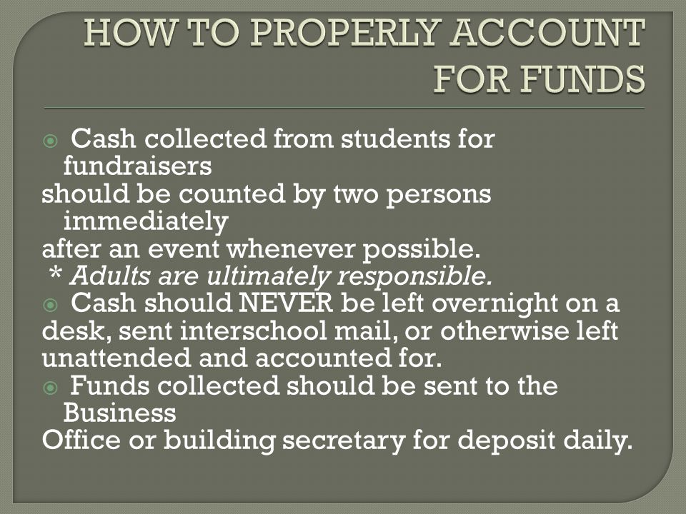  Cash collected from students for fundraisers should be counted by two persons immediately after an event whenever possible.