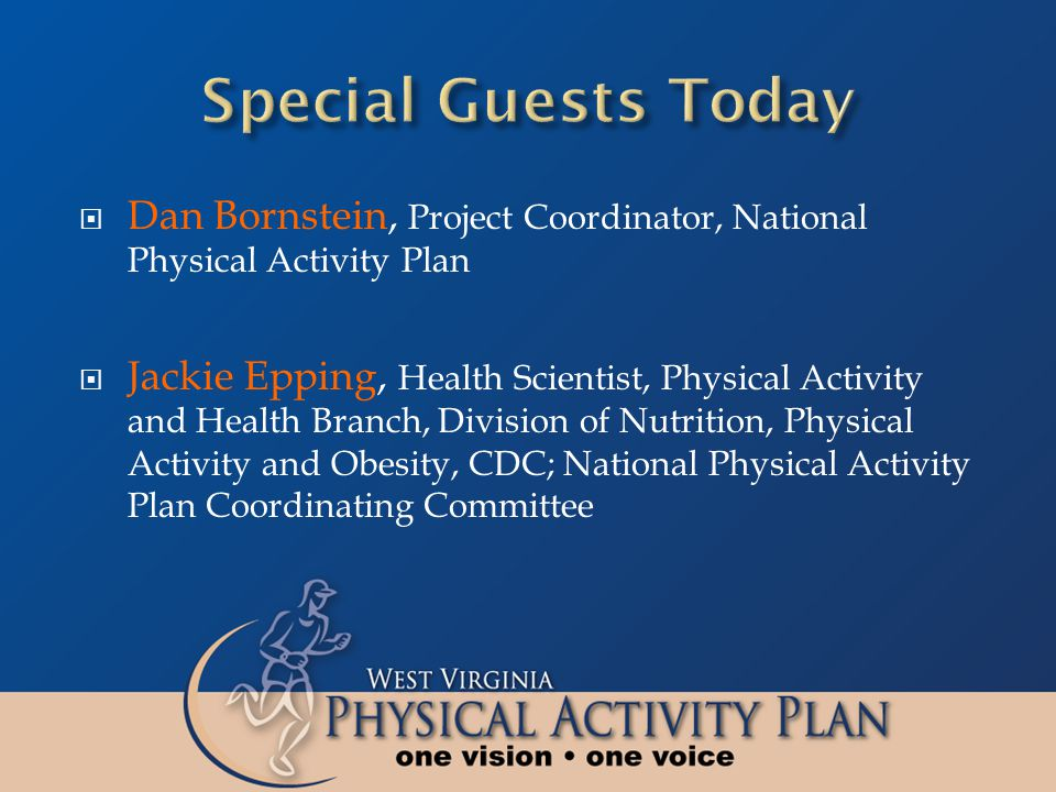  Dan Bornstein, Project Coordinator, National Physical Activity Plan  Jackie Epping, Health Scientist, Physical Activity and Health Branch, Division
