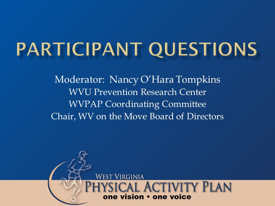 Moderator: Nancy O'Hara Tompkins WVU Prevention Research Center WVPAP Coordinating Committee Chair, WV on the Move Board of Directors