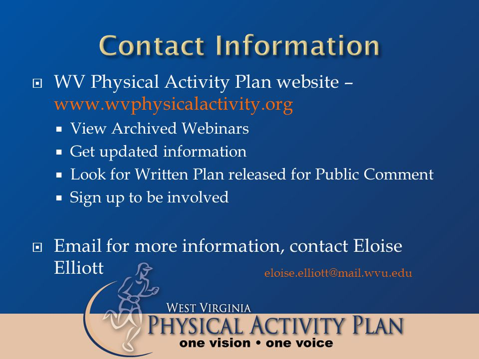  WV Physical Activity Plan website – www.wvphysicalactivity.org  View Archived Webinars  Get updated information  Look for Written Plan released f