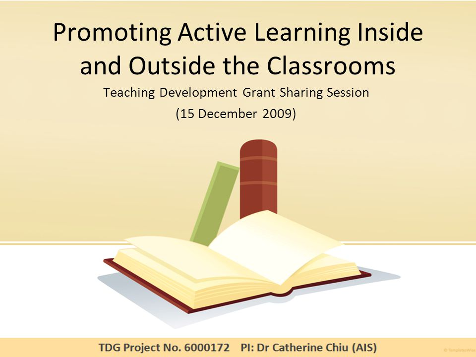 Promoting Active Learning Inside and Outside the Classrooms Teaching Development Grant Sharing Session (15 December 2009)