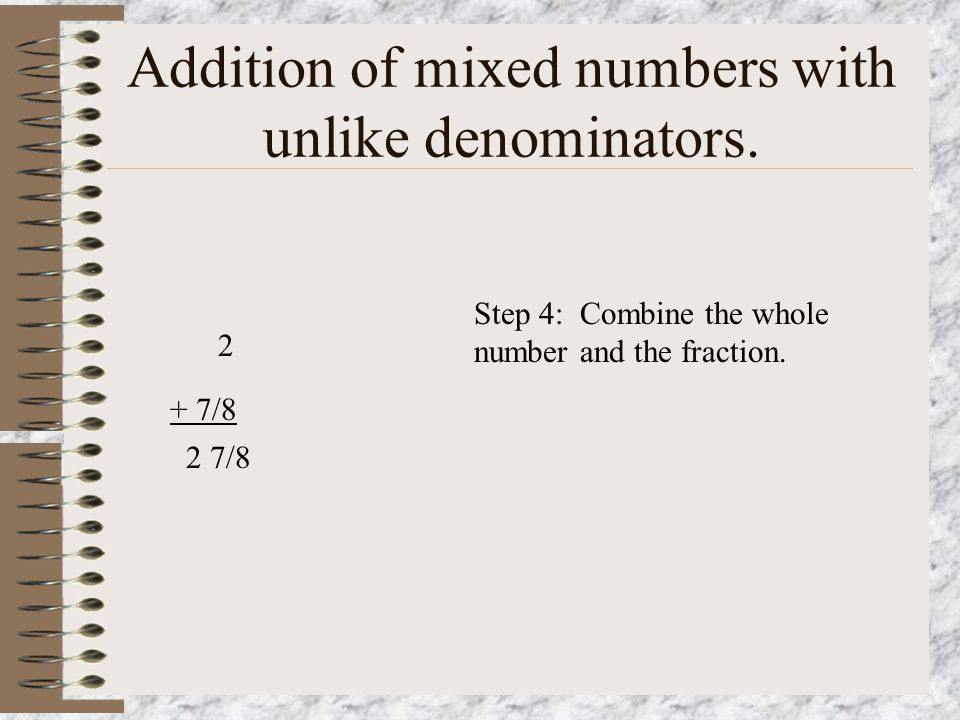 Addition of mixed numbers with unlike denominators. If James has two and one eighth pizzas and Jane has two and three fourths pizzas, how many pizza's