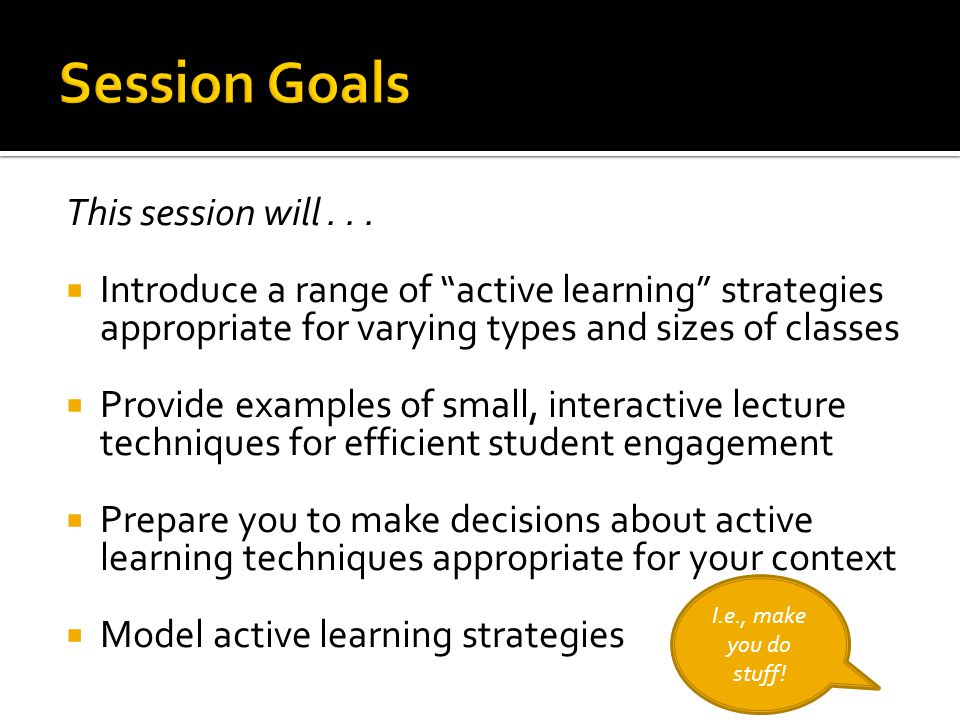  Start with course goals and your student learning objectives for each lecture / lesson.