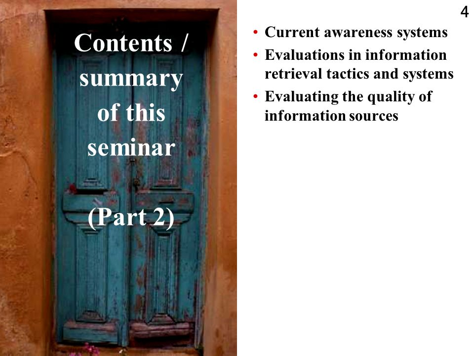 4 Contents / summary of this seminar (Part 2) Current awareness systems Evaluations in information retrieval tactics and systems Evaluating the quality of information sources