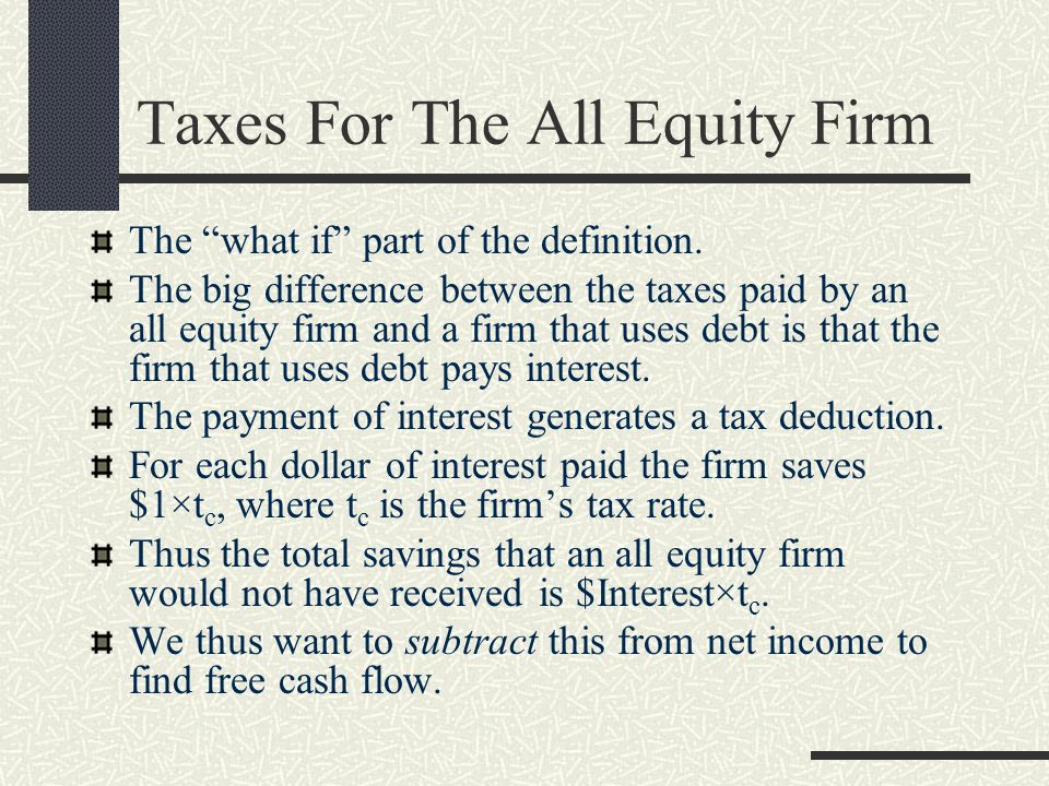 """Taxes For The All Equity Firm The """"what if"""" part of the definition. The big difference between the taxes paid by an all equity firm and a firm that us"""