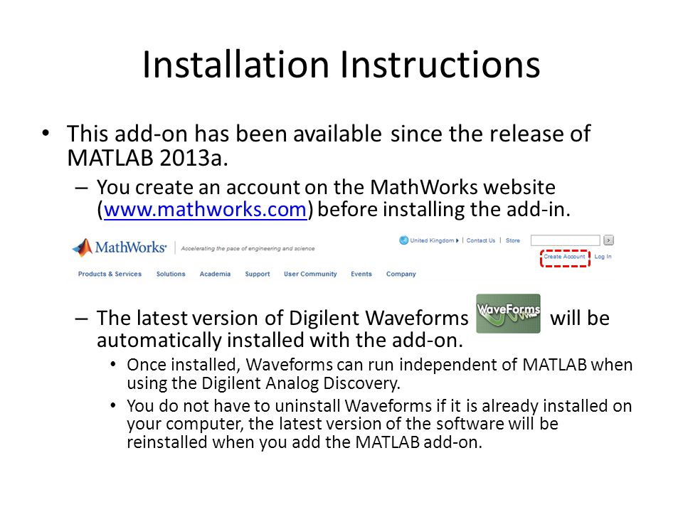 Auto-Installer The MATLAB support package for the Digilent Analog Discovery will automatically be installed when you click on Get Support Package Now from the Mathworks webpage Note that the MATLAB Add-On only works with a Microsoft operating system.