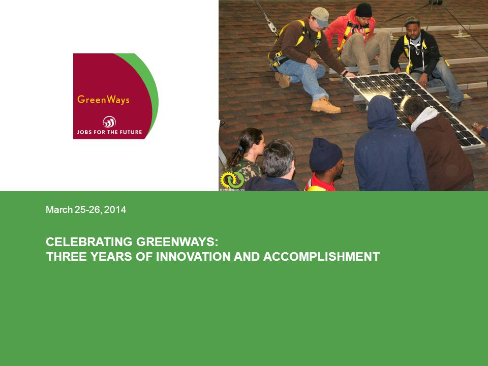 CELEBRATING GREENWAYS: THREE YEARS OF INNOVATION AND ACCOMPLISHMENT March 25-26, 2014
