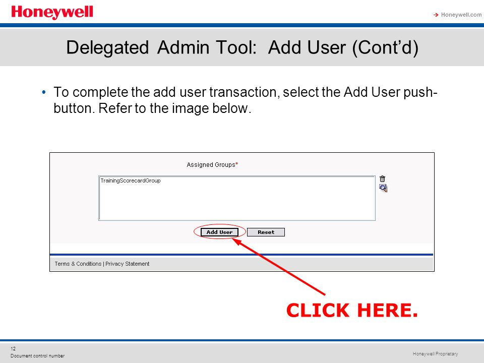 Honeywell Proprietary Honeywell.com  12 Document control number Delegated Admin Tool: Add User (Cont'd) To complete the add user transaction, select the Add User push- button.
