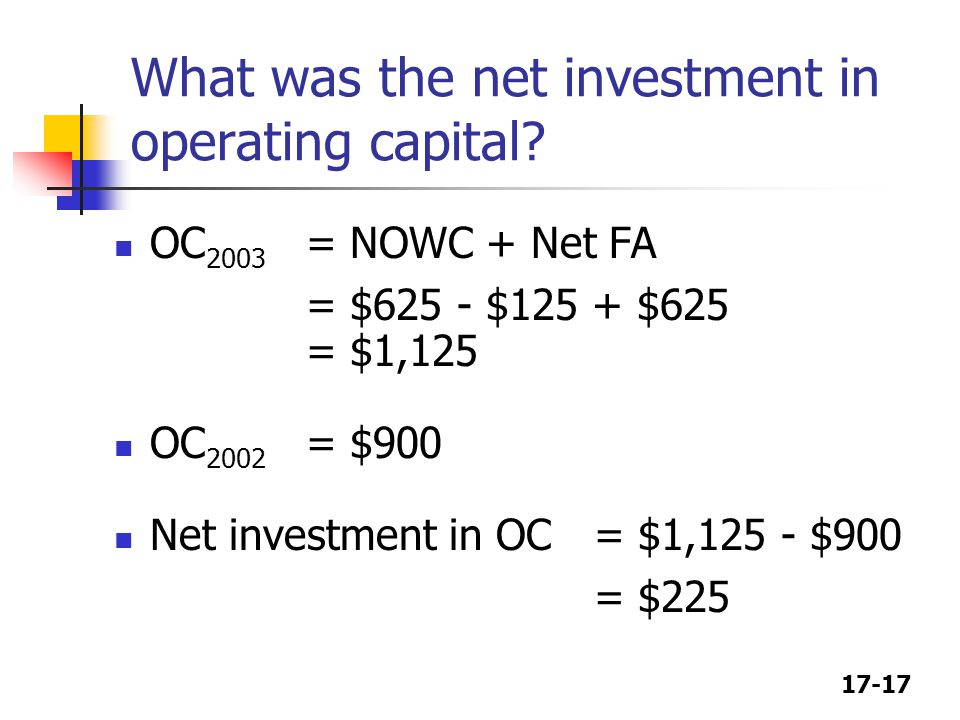 17-17 What was the net investment in operating capital.