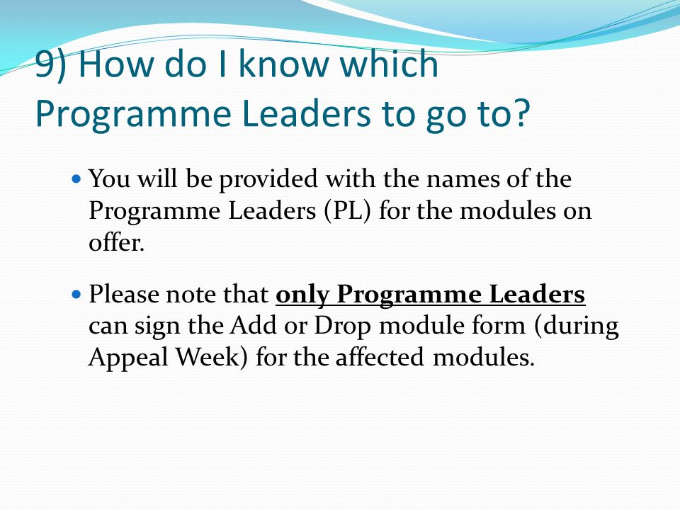 9) How do I know which Programme Leaders to go to.