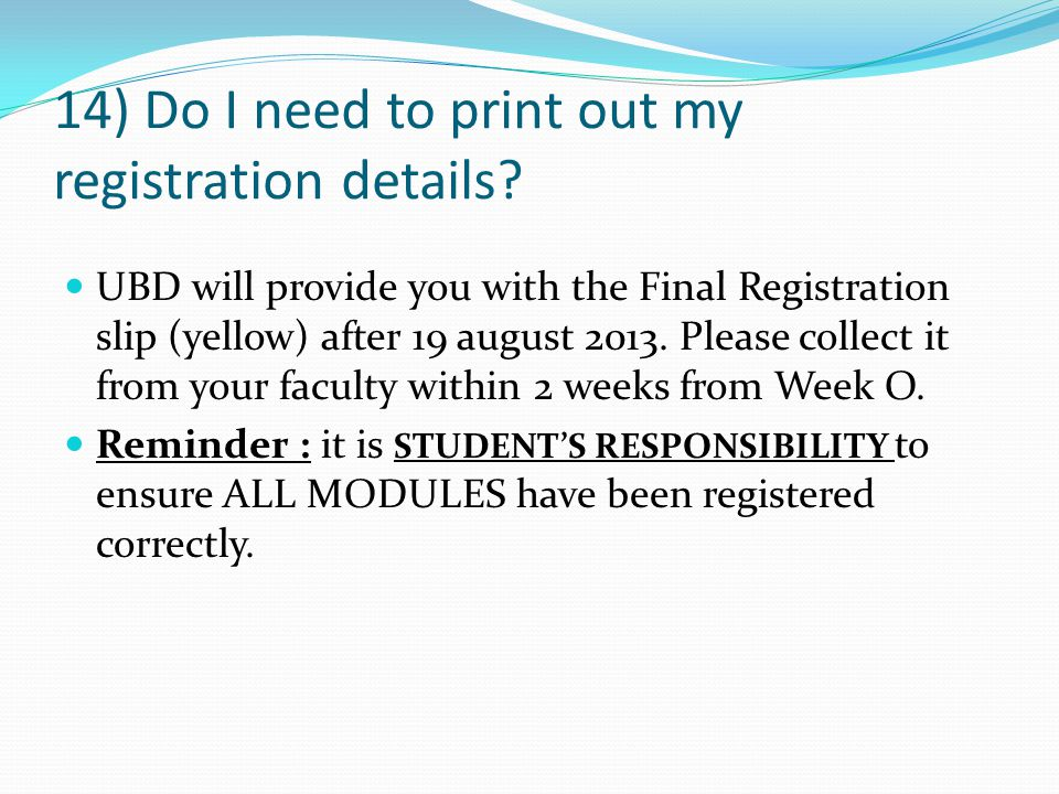 14) Do I need to print out my registration details.