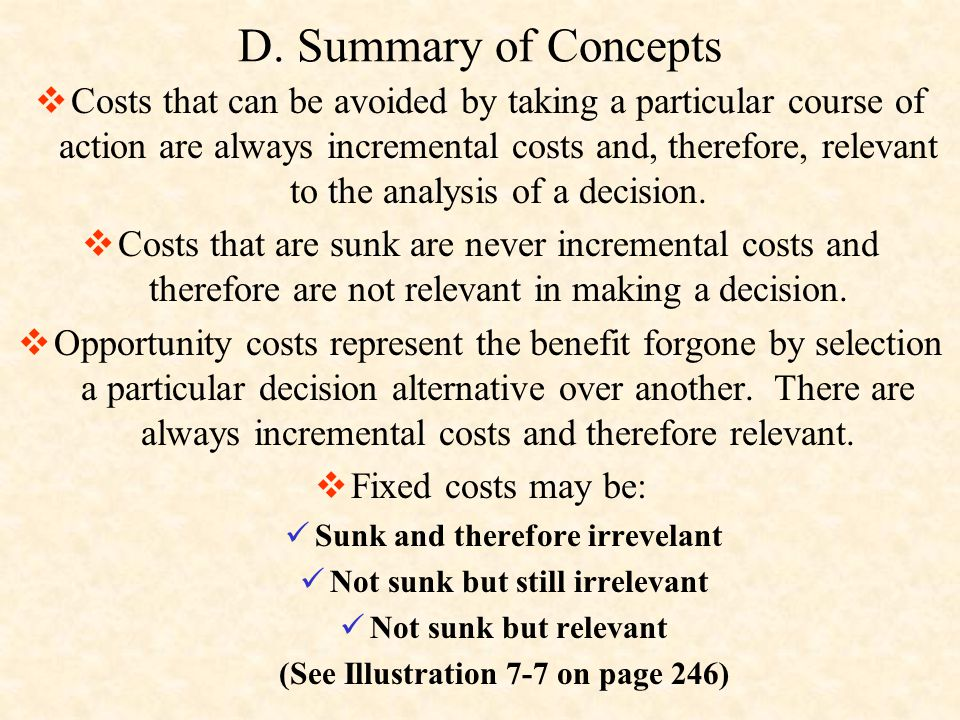 D. Summary of Concepts  Costs that can be avoided by taking a particular course of action are always incremental costs and, therefore, relevant to th