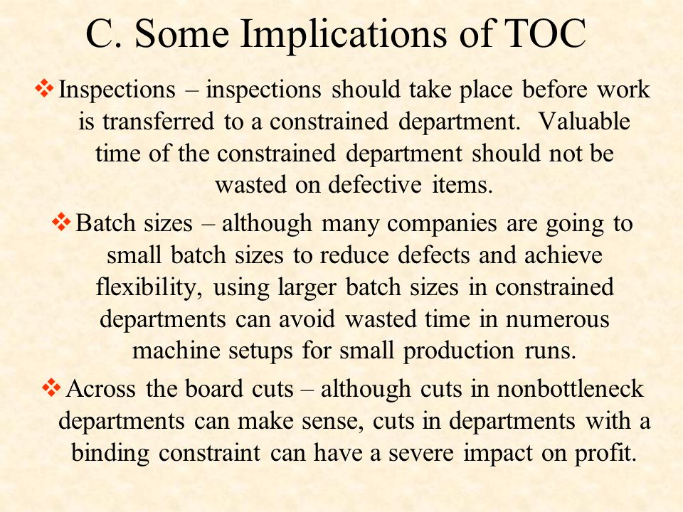 C. Some Implications of TOC  Inspections – inspections should take place before work is transferred to a constrained department. Valuable time of the