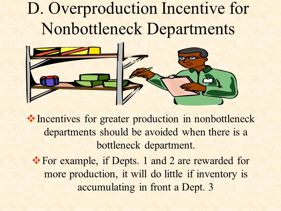 D. Overproduction Incentive for Nonbottleneck Departments  Incentives for greater production in nonbottleneck departments should be avoided when ther