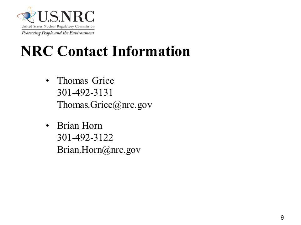 9 NRC Contact Information Thomas Grice 301-492-3131 Thomas.Grice@nrc.gov Brian Horn 301-492-3122 Brian.Horn@nrc.gov
