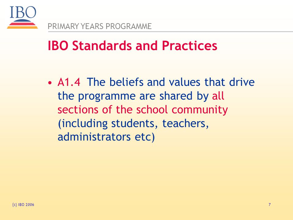 PRIMARY YEARS PROGRAMME (c) IBO 20068 What are our beliefs and values about additional-language teachers.