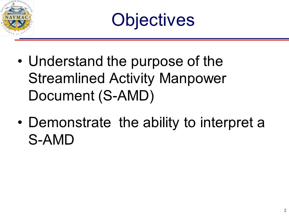 Streamlined Activity Manpower Document (S-AMD) Goals: Easy-to-read Manpower Document as quick, ready reference for day-to-day manpower management.