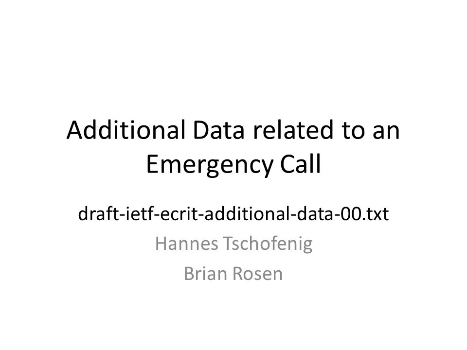 Additional Data related to an Emergency Call draft-ietf-ecrit-additional-data-00.txt Hannes Tschofenig Brian Rosen