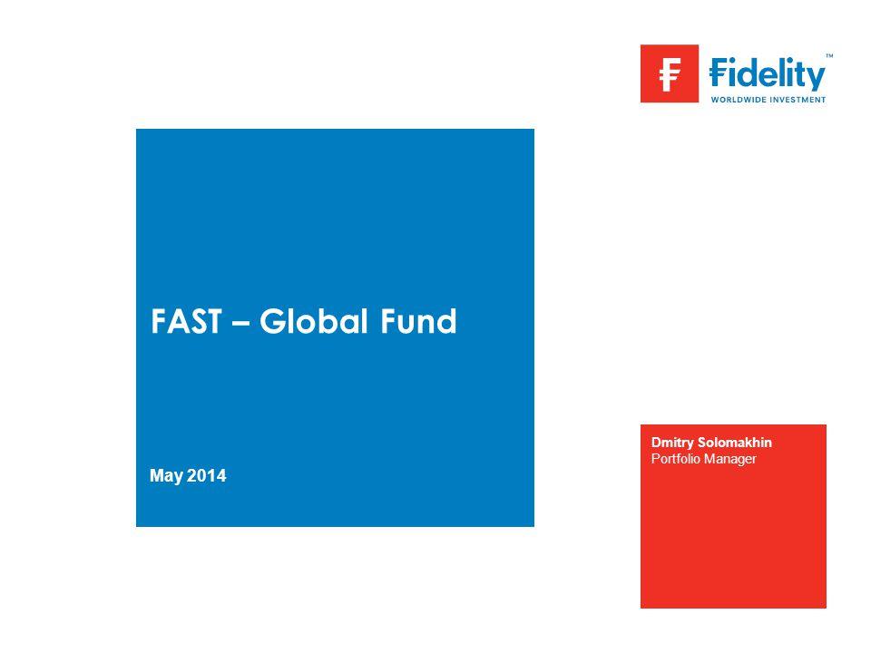 FAST – Global Fund May 2014 Dmitry Solomakhin Portfolio Manager