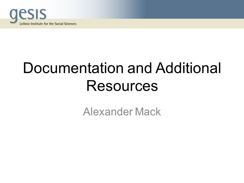 Documentation and Additional Resources Alexander Mack