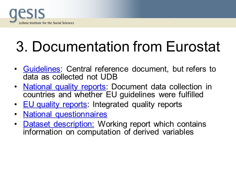 3. Documentation from Eurostat Guidelines: Central reference document, but refers to data as collected not UDBGuidelines National quality reports: Doc