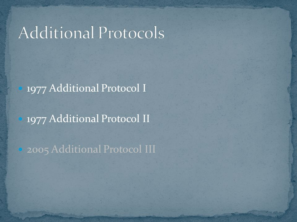 1977 Additional Protocol I 1977 Additional Protocol II 2005 Additional Protocol III