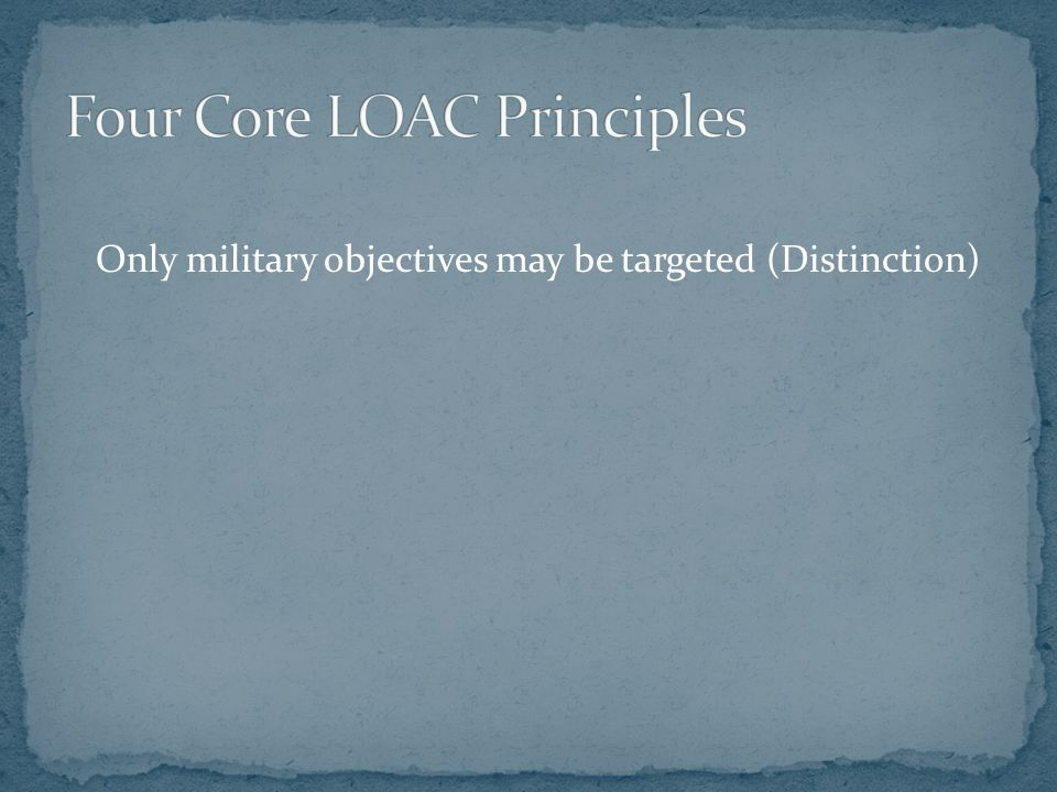 Only military objectives may be targeted (Distinction)