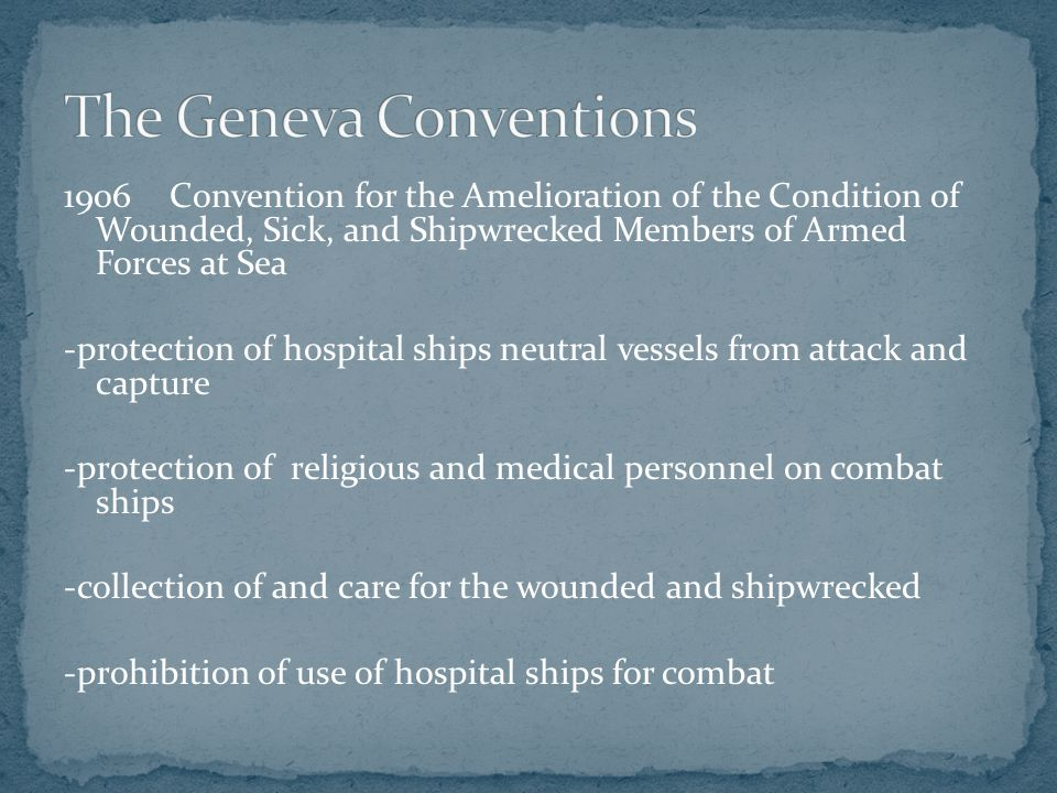 1906Convention for the Amelioration of the Condition of Wounded, Sick, and Shipwrecked Members of Armed Forces at Sea -protection of hospital ships ne