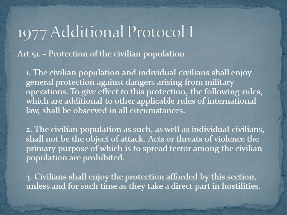 Art 51. - Protection of the civilian population 1. The civilian population and individual civilians shall enjoy general protection against dangers ari
