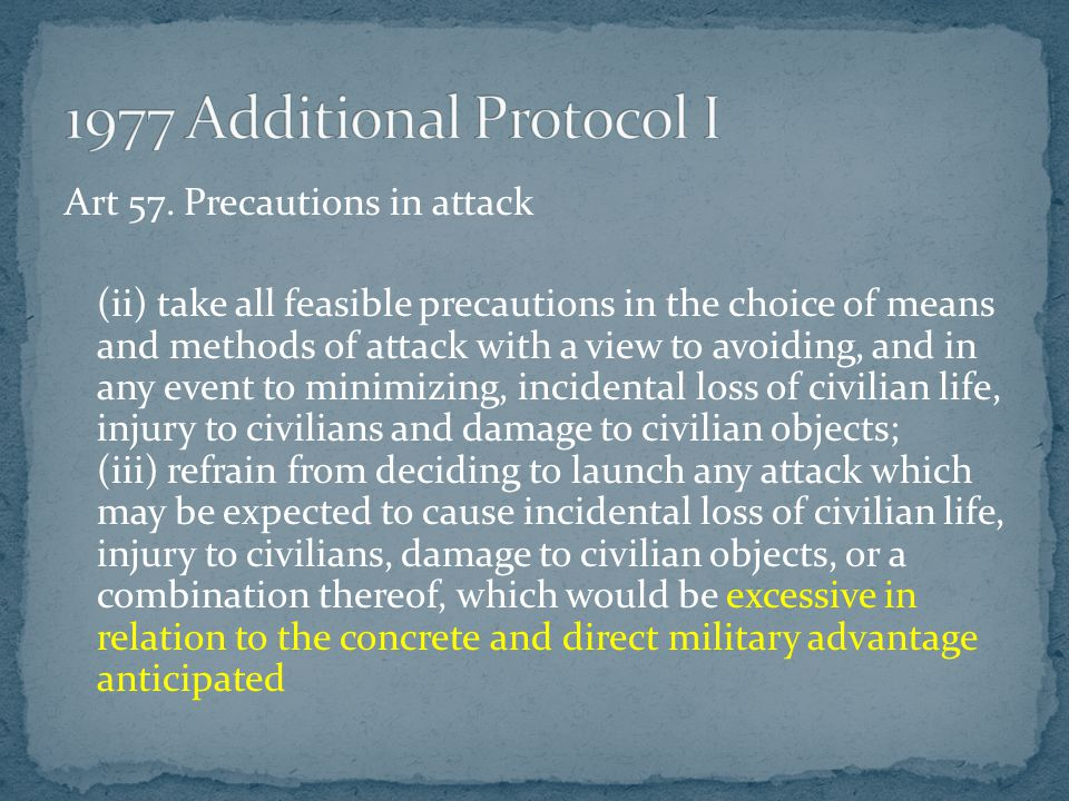 Art 57. Precautions in attack (ii) take all feasible precautions in the choice of means and methods of attack with a view to avoiding, and in any even