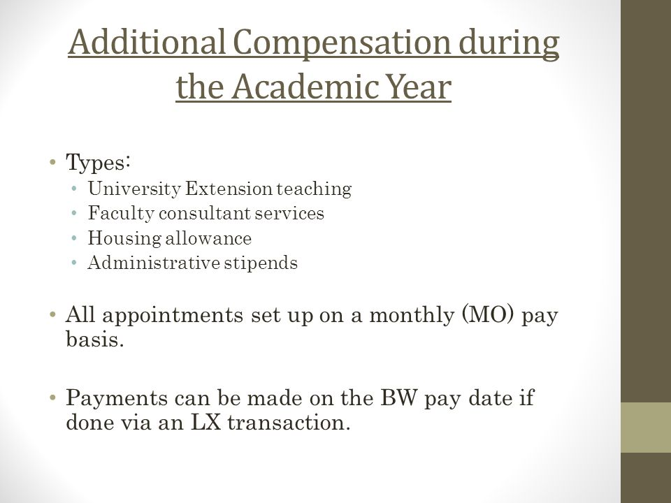 Additional Compensation during the Academic Year Types: University Extension teaching Faculty consultant services Housing allowance Administrative sti