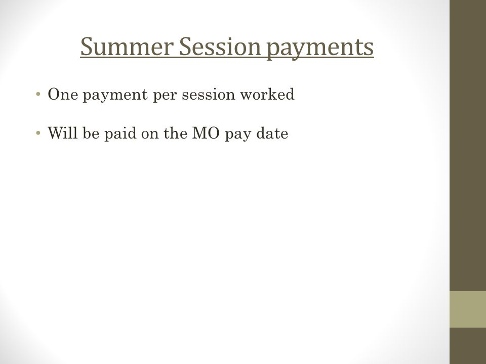 Summer Session payments One payment per session worked Will be paid on the MO pay date