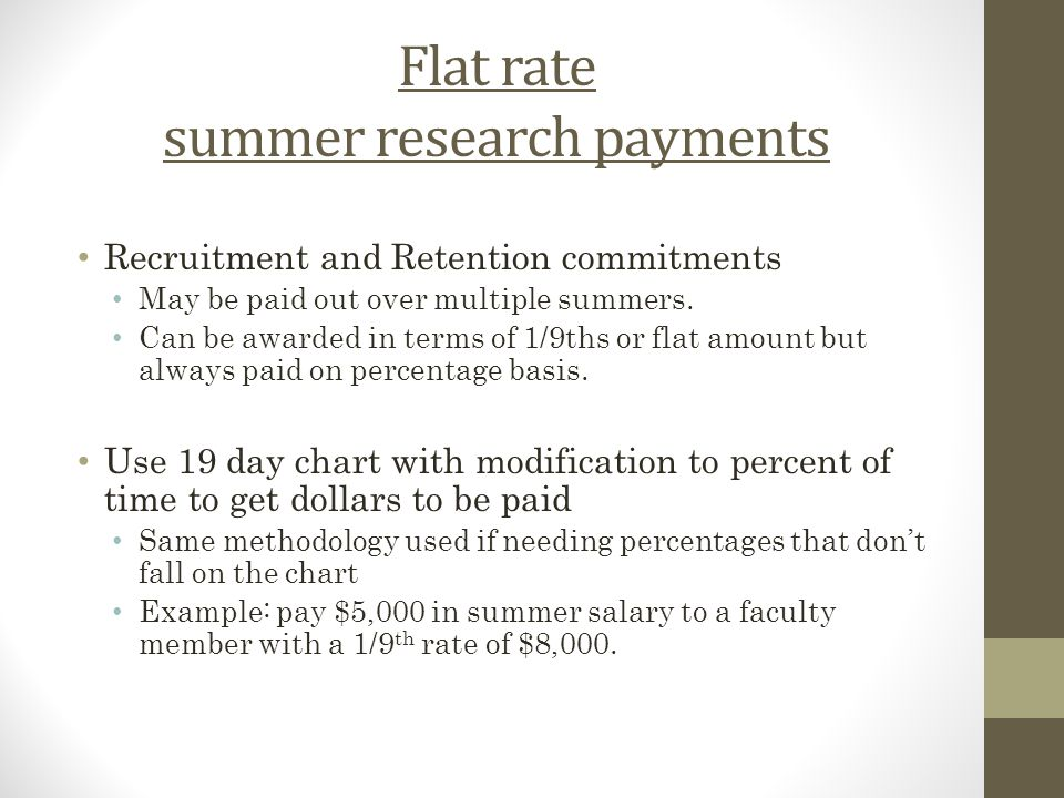Flat rate summer research payments Recruitment and Retention commitments May be paid out over multiple summers. Can be awarded in terms of 1/9ths or f