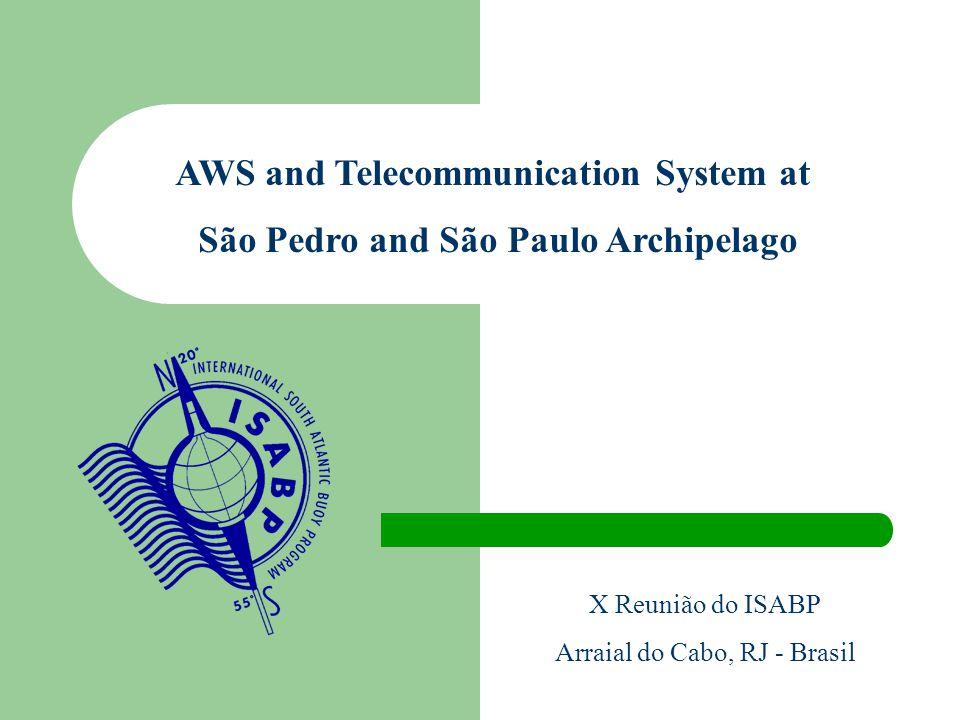 AWS and Telecommunication System at São Pedro and São Paulo Archipelago X Reunião do ISABP Arraial do Cabo, RJ - Brasil