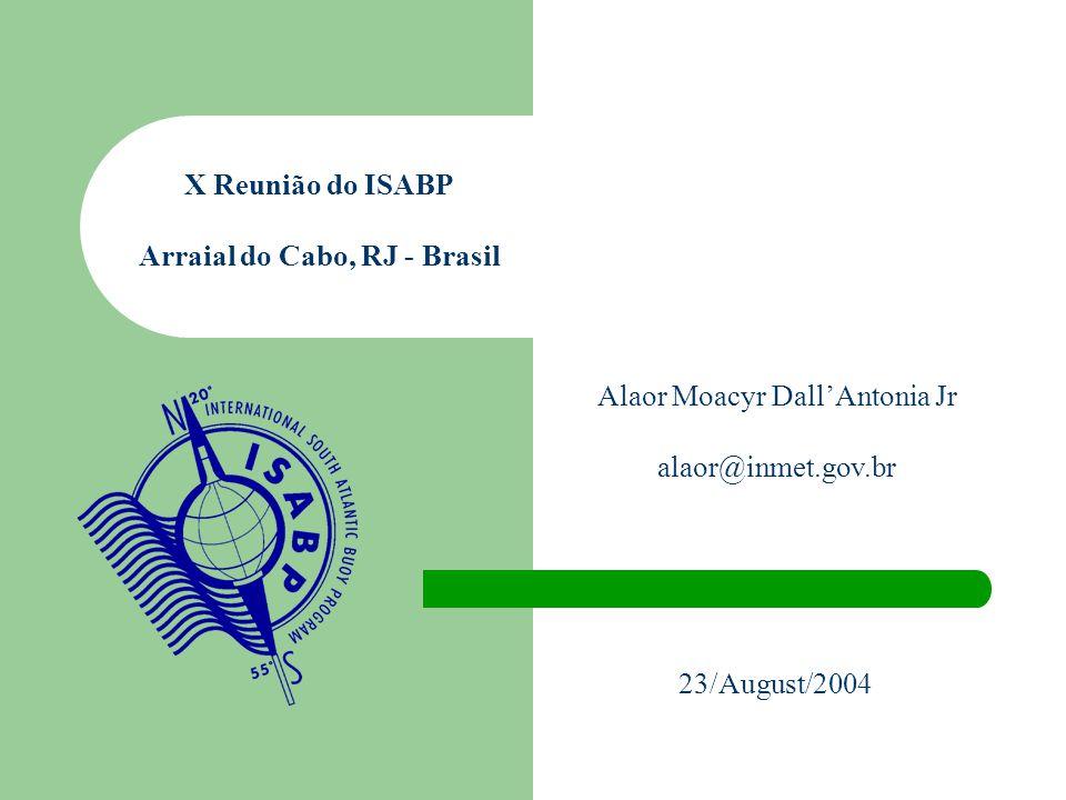 Alaor Moacyr Dall'Antonia Jr alaor@inmet.gov.br 23/August/2004 X Reunião do ISABP Arraial do Cabo, RJ - Brasil