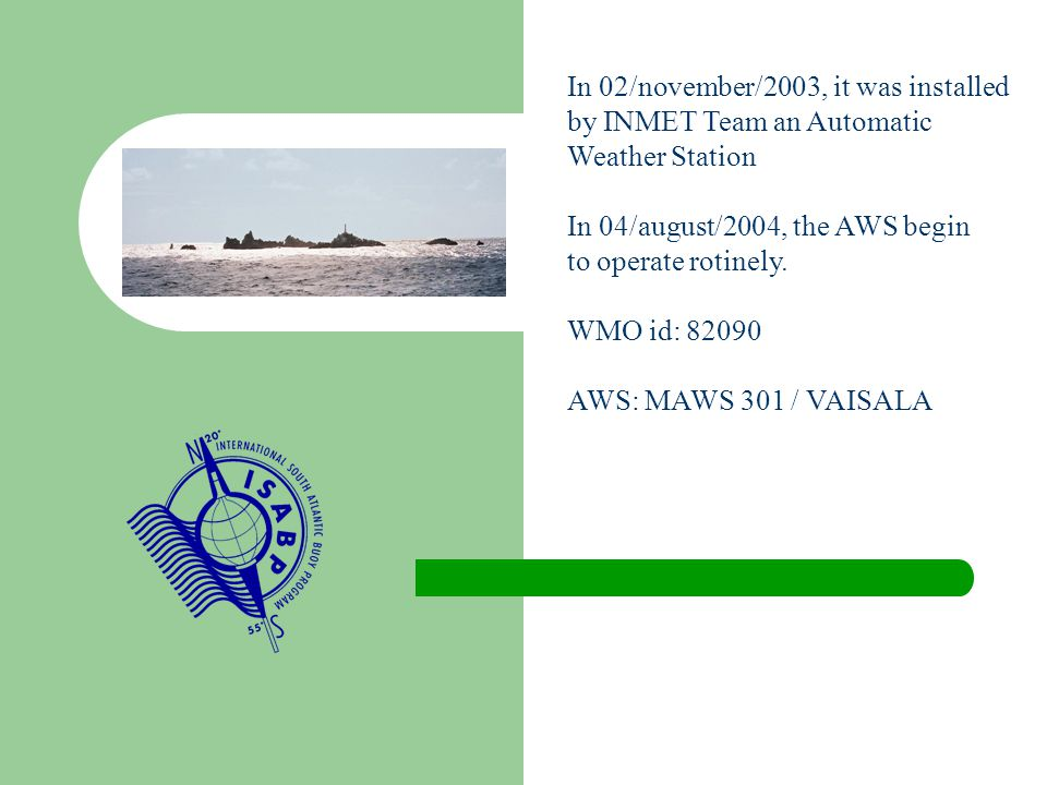 In 02/november/2003, it was installed by INMET Team an Automatic Weather Station In 04/august/2004, the AWS begin to operate rotinely.