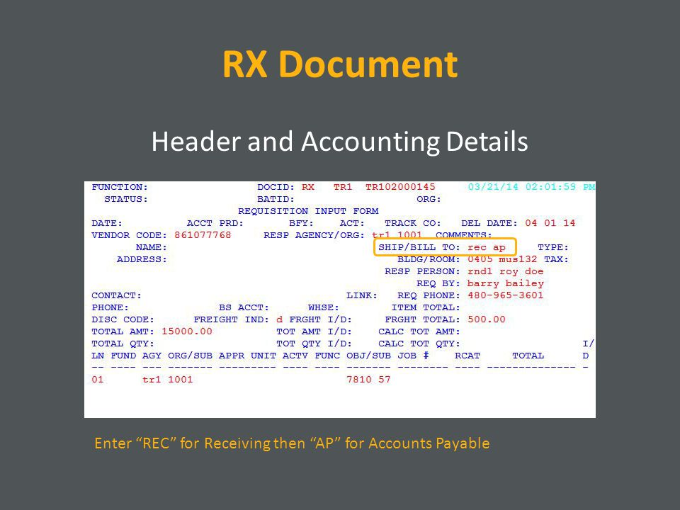 RX Document Header and Accounting Details Enter REC for Receiving then AP for Accounts Payable