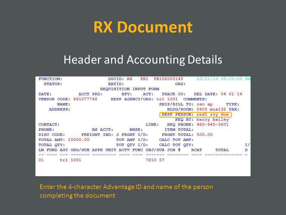 RX Document Header and Accounting Details Enter the 4-character Advantage ID and name of the person completing the document