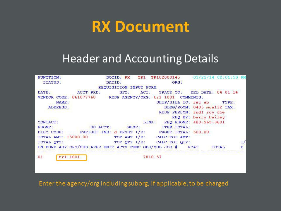 RX Document Header and Accounting Details Enter the agency/org including suborg, if applicable, to be charged