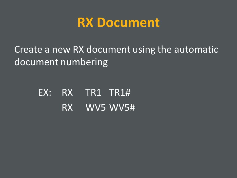 RX Document Create a new RX document using the automatic document numbering EX: RXTR1TR1# RXWV5WV5#