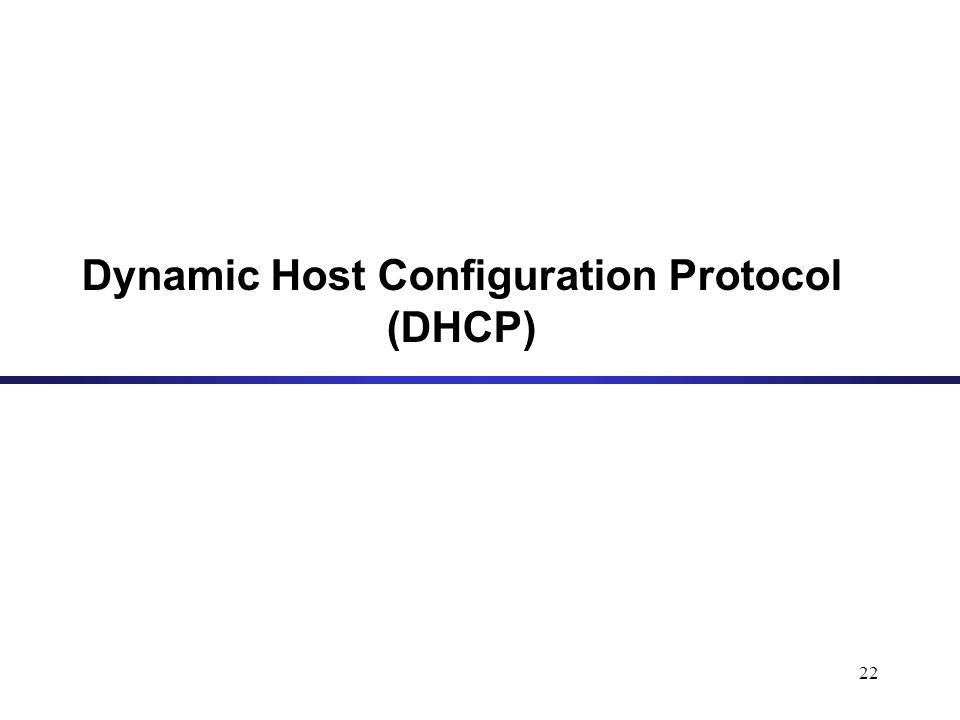 22 Dynamic Host Configuration Protocol (DHCP)