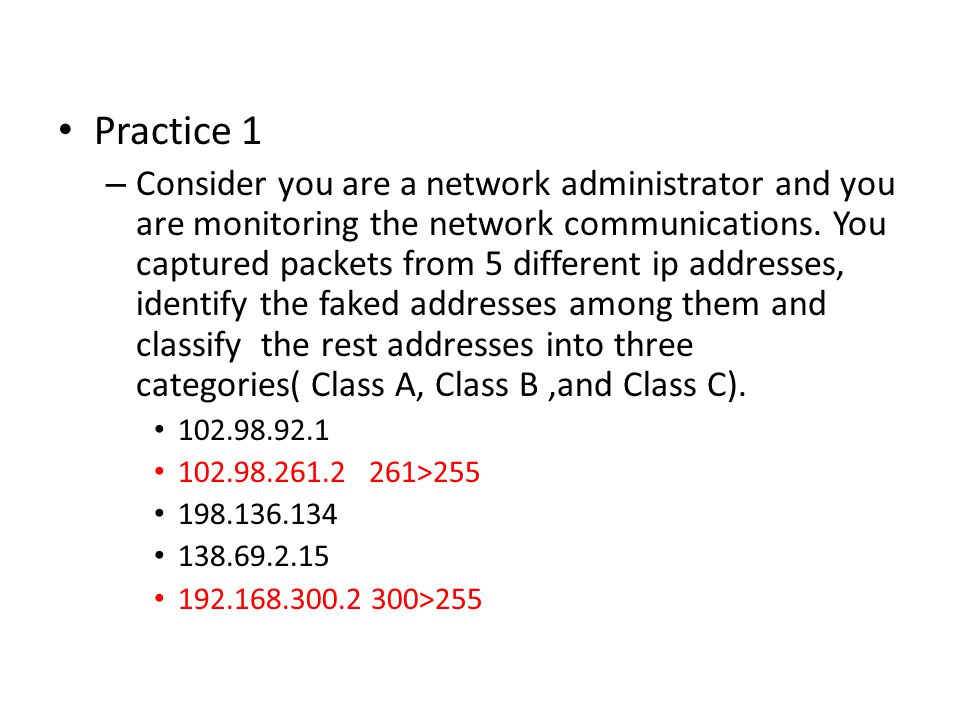 Practice 1 – Consider you are a network administrator and you are monitoring the network communications.