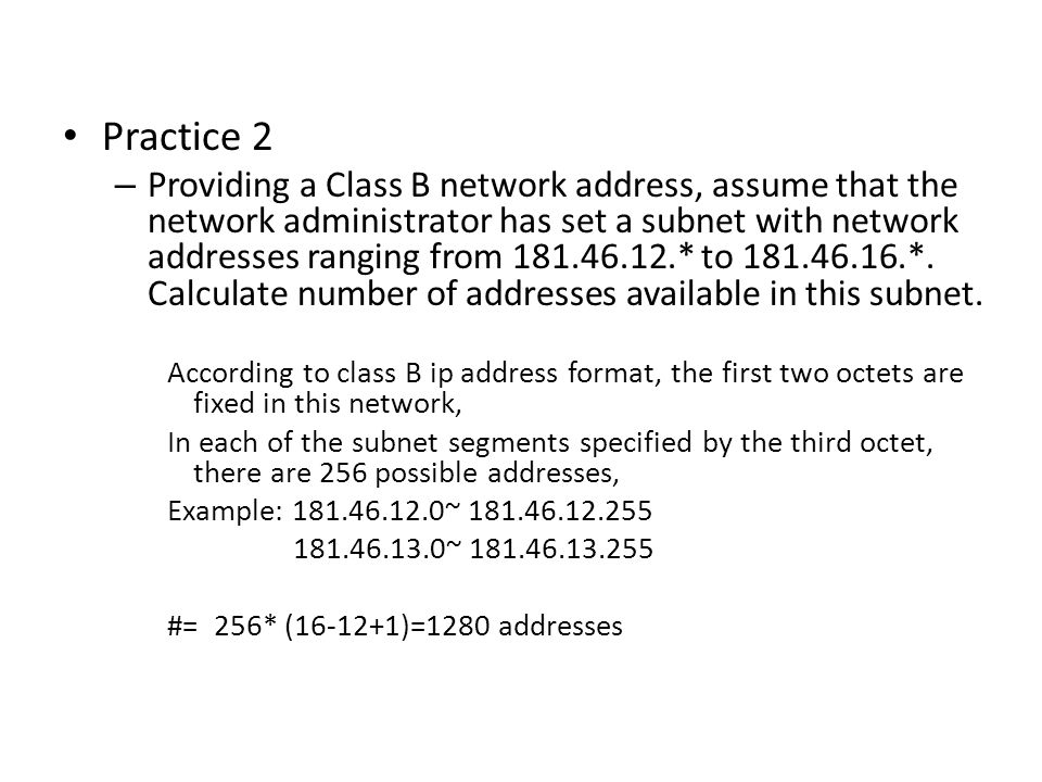 Practice 2 – Providing a Class B network address, assume that the network administrator has set a subnet with network addresses ranging from 181.46.12.* to 181.46.16.*.