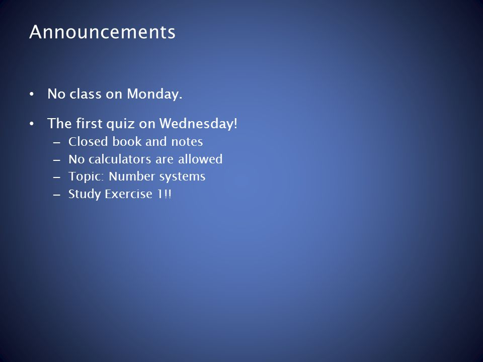 Announcements No class on Monday. The first quiz on Wednesday.